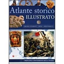 Atlante storico illustrato. Ediz. illustrata