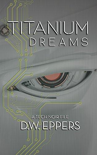 Titanium Dreams: A Tech Noir File (English Edition)