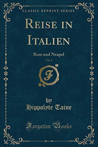 Reise in Italien, Vol. 1: Rom und Neapel (Classic Reprint)