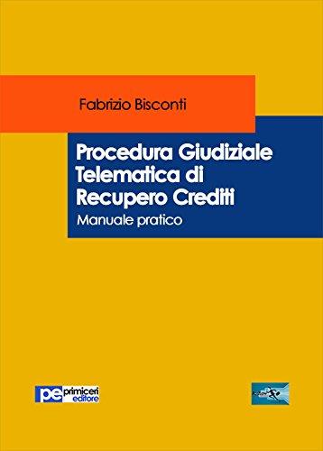 scaricare ebook gratis Procedura giudiziale telematica di recupero crediti. Manuale pratico PDF Epub