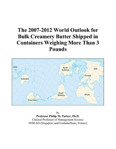 The 2007-2012 World Outlook for Bulk Creamery Butter Shipped in Containers Weighing More Than 3 Pounds