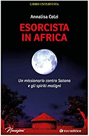 Esorcista in Africa: Un missionario contro Satana e gli spiriti maligni (Narrazioni)