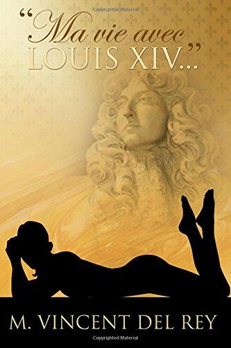Ma vie avec Louis XIV.