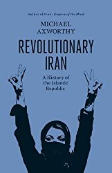 Revolutionary Iran: A History Of The Islamic Republic by Michael Axworthy (2013-04-02)