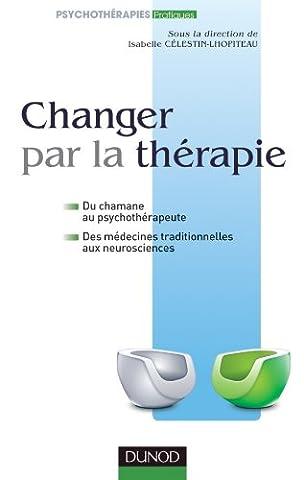 Changer par la thérapie : Du chamane au psychothérapeute, des médecines traditionnelles aux neurosciences