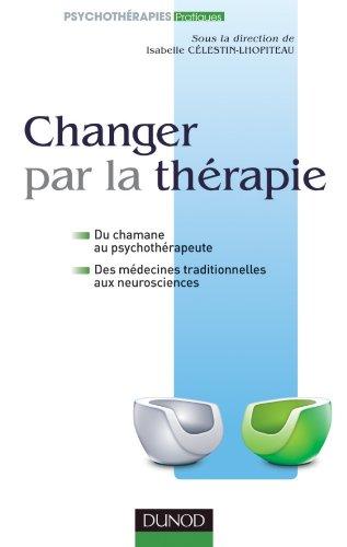 Changer par la thérapie - Du chamane au psychothérapeute