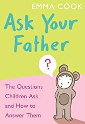 [Ask Your Father: The Questions Children Ask... and How to Answer Them...] (By: Emma Cook) [published: May, 2009]