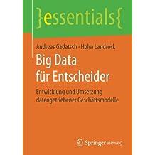 Big Data für Entscheider: Entwicklung und Umsetzung datengetriebener Geschäftsmodelle (essentials)