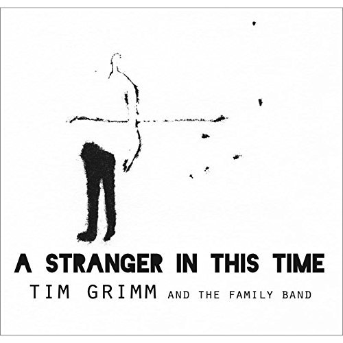 A Stranger In This Time - Tim Grimm And The Family Band - 2017