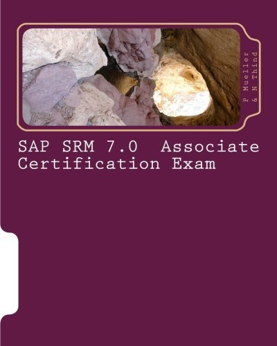 SAP SRM 7.0 Associate Certification Exam: Questions with Answers & Explanations by P Mueller (2011-09-25)