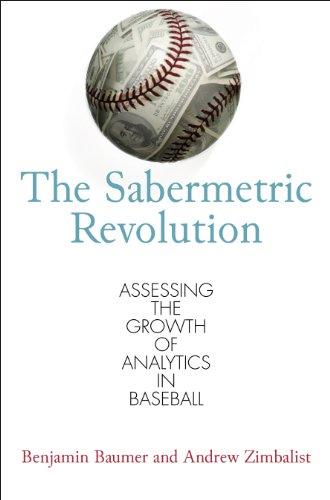 The Sabermetric Revolution: Assessing the Growth of Analytics in Baseball por Benjamin Baumer