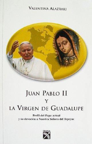Juan Pablo II y La Virgen de Guadalupe por Valentina Alazraki