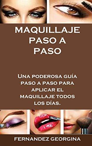 MAQUILLAJE PASO A PASO: Una poderosa guía paso a paso para aplicar el maquillaje todos los días. (Spanish Edition)