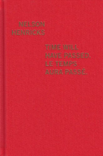 Nelson Henricks: Time Will Have Passed/Le temps aura passe