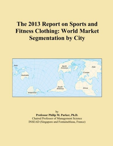 the-2013-report-on-sports-and-fitness-clothing-world-market-segmentation-by-city