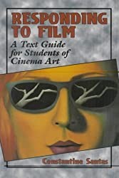 Responding to Film: A Text Guide for Students of Cinema Art by Constantine Santas (2002-01-01)