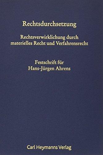 Rechtsdurchsetzung: Rechtsverwirklichung durch materielles Recht und Verfahrensrecht. Festschrift für Hans-Jürgen Ahrens zum 70. Geburtstag