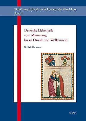 Deutsche Liebeslyrik vom Minnesang bis zu Oswald von Wolkenstein: oder die Erfindung der Liebe im Mittelalter (Einführung in die deutsche Literatur des Mittelalters)