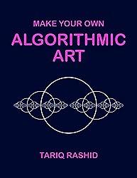 Make Your Own Algorithmic Art (English Edition)