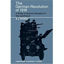 The German Revolution of 1918: A Study of German Socialism in War and Revolt
