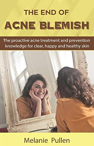 The End of Acne Blemish: The proactive acne treatment and prevention knowledge for clear and healthy...