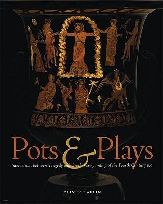 [(Pots and Plays: Interactions Between Tragedy and Greek Vase-painting of the Fourth Century B.C.)] [Author: Oliver Taplin] published on (November, 2007)