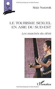Le tourisme sexuel en Asie du Sud-Est : Les marchés du désir par Maja Nazaruk