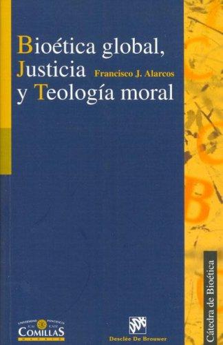 Bioética global, justicia y teología moral (Cátedra de Bioética) por Francisco Javier Alarcos Martínez