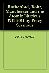 Rutherford, Bohr, Manchester and the Atomic Nucleus 1911-2011 by Percy Seymour (English Edition)