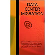 Data Center Migration, Re-Location, Consolidation, UNIX, Linux, Windows, SAN Storage Data Migration Bottom line Practical Job Interview Questions & Answers (English Edition)