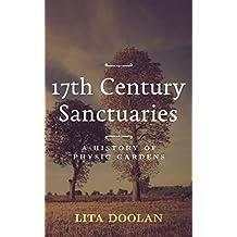 17th Century Sanctuaries: A History of Physic Gardens (Garden Tour Book 1)