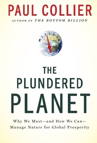 Plundered Planet: Why We Must--And How We Can--Manage Nature for Global Prosperity por Paul Collier