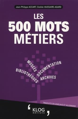 Les 500 mots métiers Bibliothèques, archives, documentation, musées : Traduits en anglais et allemand