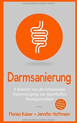 Darmsanierung: 6 Schritte von der schonenden Darmreinigung zur dauerhaften Darmgesundheit (Darmgesundheit, Band 1)