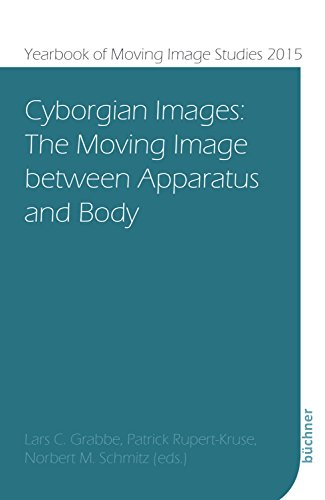 Cyborgian Images: The Moving Image between Apparatus and Body (Yearbook of Moving Image Studies (YoMIS) 1) (English Edition)