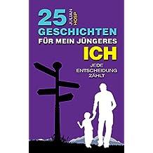 25 inspirierende und motivierende Geschichten für mein Jüngeres Ich: Vom Profisportler zum Arzt zum Unternehmer - 25 Geschichten & 75 Lektionen