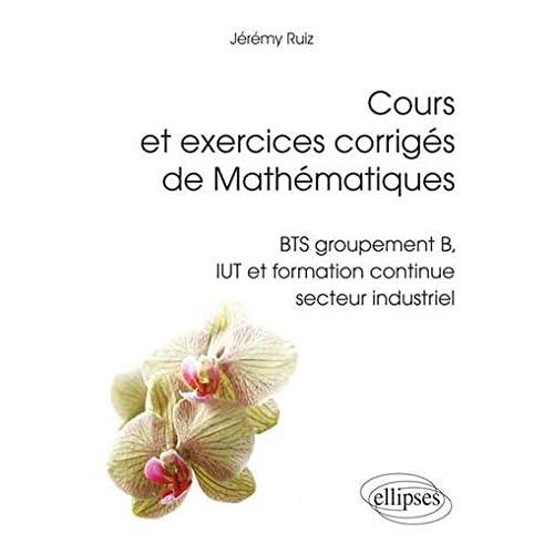 Cours et Exercices Corrigés de Mathématiques BTS Groupement B IUT Formation Continue Secteur Industriel