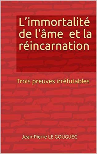 Couverture du livre L'immortalité de l'âme et la réincarnation: Trois preuves irréfutables