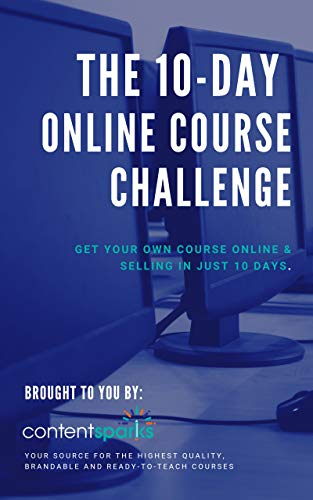 10-Day Course Challenge: Get your course online with Content Sparks (Profitable Courses Book 1) di Sharyn Sheldon