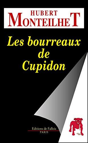 Les Bourreaux de Cupidon par Hubert Monteilhet