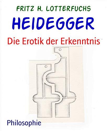 Heidegger: Die Erotik der Erkenntnis
