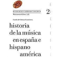 Historia de la música en España e Hispanoamérica : de los Reyes Católicos a Felipe II