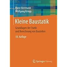 Kleine Baustatik: Grundlagen der Statik und Berechnung von Bauteilen