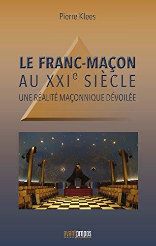Télécharger en ligne Le Franc-Maçon au XXIe siècle: Une réalité maçonnique dévoilée (ESSAI) pdf epub