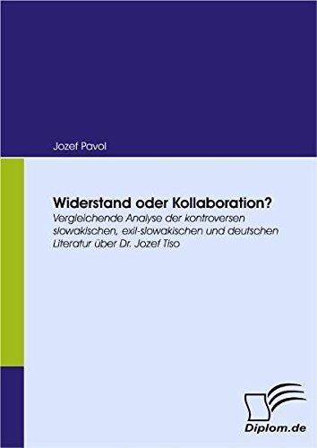 Widerstand oder Kollaboration? Vergleichende Analyse der kontroversen slowakischen, exil-slowakischen und deutschen Literatur über Dr. Jozef Tiso