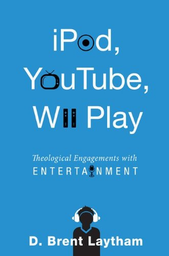 iPod, YouTube, Wii Play: Theological Engagements with Entertainment (English Edition)