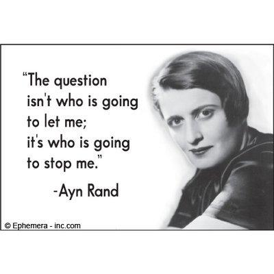 The question isn't who is going to let me; it's who is going to stop me. - Ayn Rand - RECTANGLE MAGNET by Ephemera, Inc -