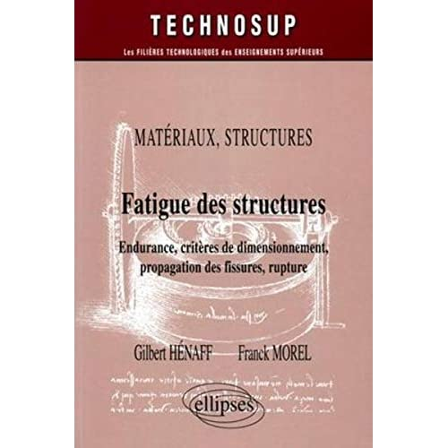 Fatigue des structures : Endurance, critères de dimmensionnement, propagation des fissures, rupture