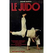 Le Judo - Techniques,Exercices,Combats Expliques