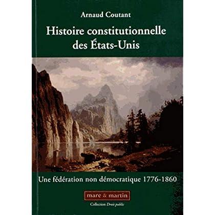 Histoire constitutionnelle des Etats-Unis: Une fédération non démocratique 1776-1860.